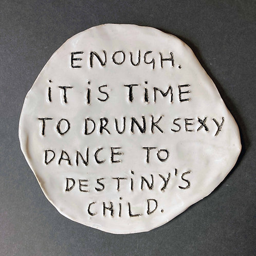 Enough. It is time to drunk sexy dance to Destiny's Child.