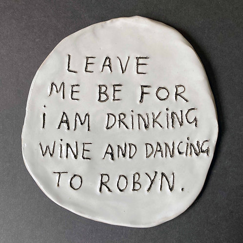 Leave me be for I am drinking wine and dancing to Robyn.