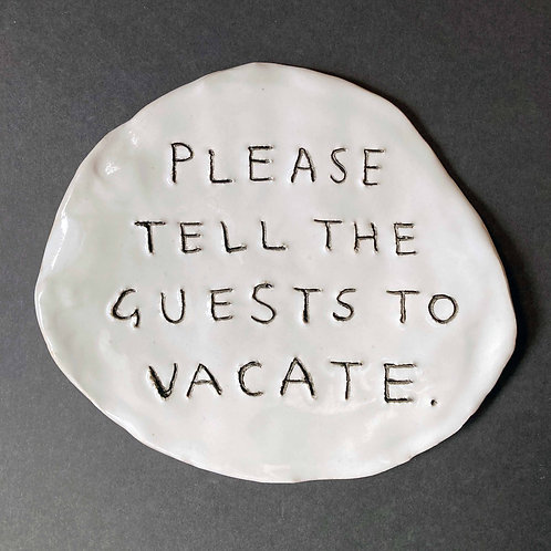 Please tell the guests to vacate.