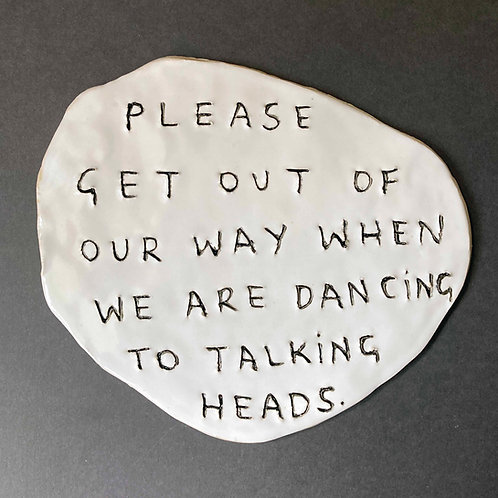 Please get out of our way when we are dancing to Talking Heads.