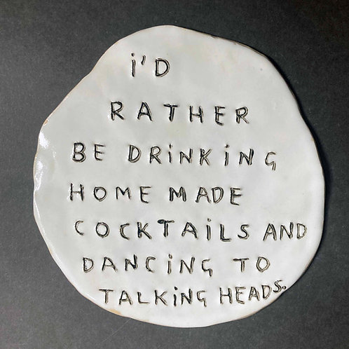 I'd rather be drinking home made cocktails and dancing to Talking Heads.