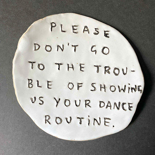 Please don't go to the trouble of showing us your dance routine.