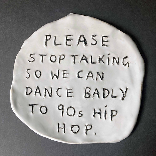 Please stop talking so we can dance badly to 90s hip hop.