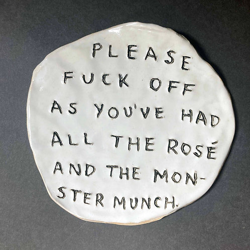 Please fuck off as you've had all the rose and the monster munch.