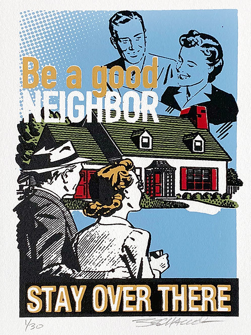 Be A Good Neighbor - Stay Over There