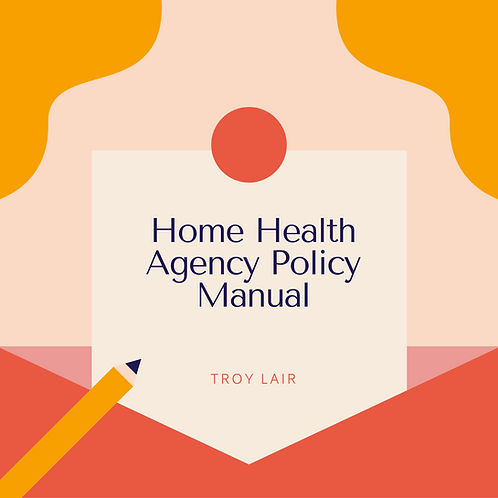 Home Health Agency Policies and Procedures Manual