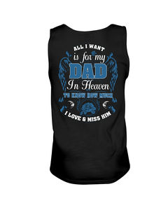 cff19459 ALL I WANT IS FOR MY DAD IN HEAVEN TO KNOW HOW MUCH I LOVE AND MISS HIM  SHIRT. Presently in the event that they reject this they absolutely uncover  ...