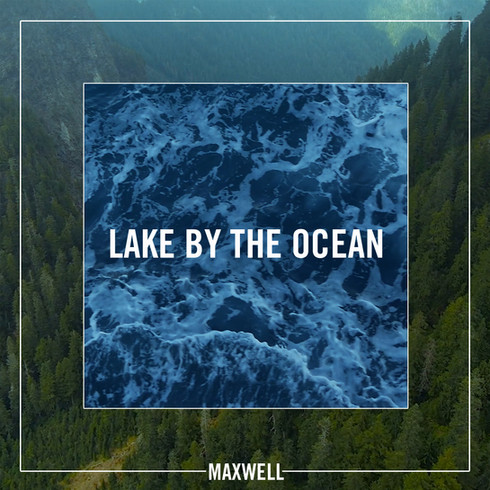 """MAXWELL """"Lake by the Ocean"""""""