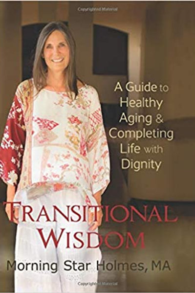 Transitional Wisdom: A Guide to Healthy Aging & Completing Life with Dignity