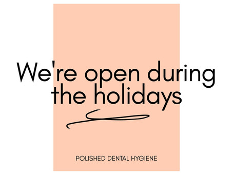 Polished Dental Hygiene is Open During the Holidays