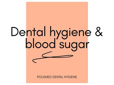 Dental hygiene and diabetes