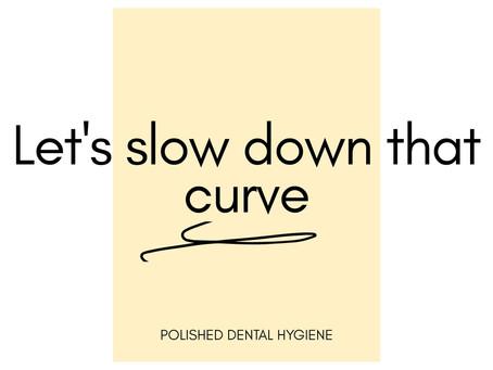 Let's slow down the curve