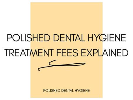 Polished Dental Hygiene Fees Explained