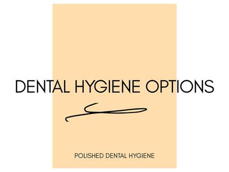 Dental hygiene options