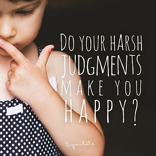 Byron Katie Quote_ Do your harsh judgeme