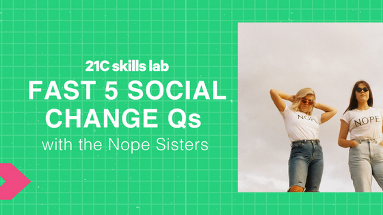 Fast 5 Social Change Qs with the Nope Sisters