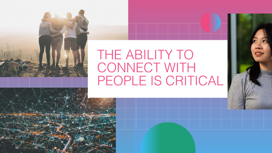 The ability to connect with people is critical.