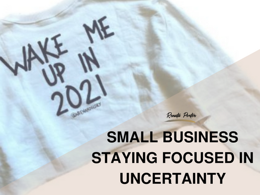 Small Business: Staying Focused in Uncertainty
