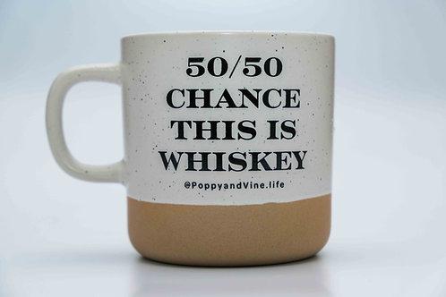 50/50 Chance This is Whiskey Mug - 12 oz