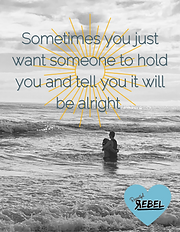 Copy of Copy of Sometimes you just want someone to hold you and tell you it will be alrigh