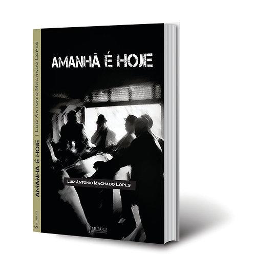 Amanhã é Hoje | Luiz Antônio Machado Lopes