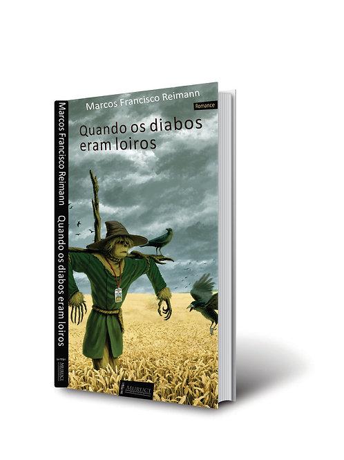 Quando os Diabos Eram Loiros | Marcos Francisco Reimann