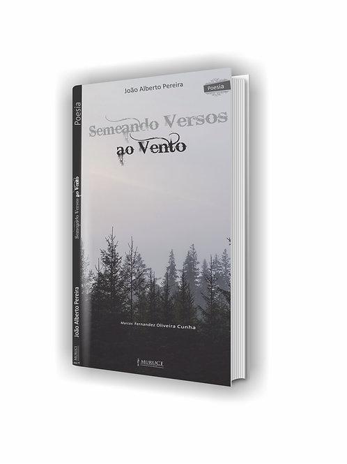 Semeando Versos ao Vento | João Alberto Pereira