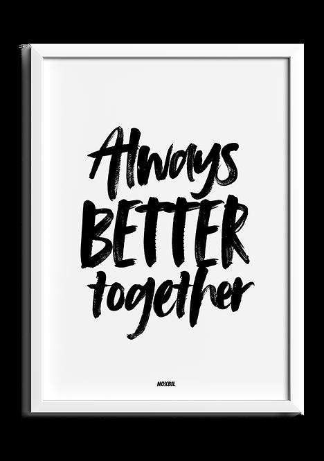 ALWAYS BETTER TOGETHER
