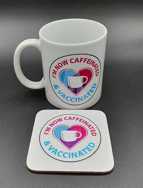 I'm Now Caffeinated & Vaccinated Mug - With FREE Coaster