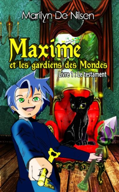 Maxime et les gardiens des mondes, livre 1 - Marilyn De Nilsen