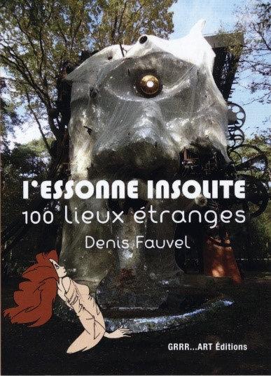 L'Essonne insolite / 100 lieux étranges - Denis Fauvel