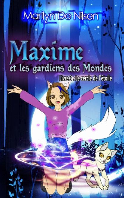 Maxime et les gardiens des mondes, livre 3 - Marilyn De Nilsen