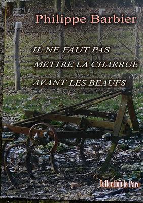 Il ne faut pas mettre la charrue avant les beaufs - Philippe Barbier