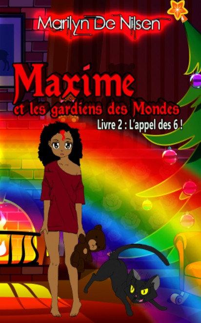 Maxime et les gardiens des mondes, livre 2 - Marilyn De Nilsen