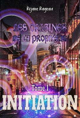 Les origines de la prophétie - Tome 1 : Initiation - Réjane Rageau