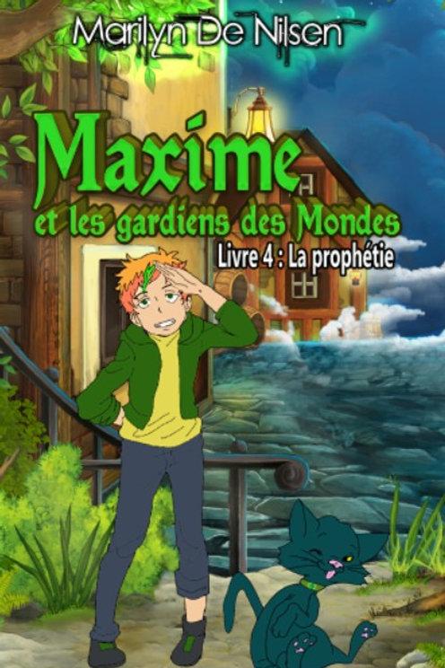 Maxime et les Gardiens des Mondes - Livre 4 : La prophétie