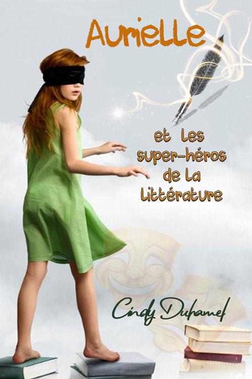 Aurielle et les héros de la littérature - Cindy Duhamel