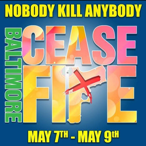 Baltimore Ceasefire Weekend May 7-9!