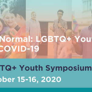 VIRTUAL YOUTH SYMPOSIUM | THE NEW NORMAL: LGBTQ+ YOUTH LIVING THROUGH COVID-19