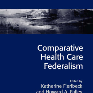Paperback issue: Comparative Health Care Federalism co-edited by Professor Emeritus Palley Released