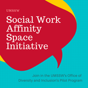 Join the UMSSW's Social Work Affinity Space Initiative (SWAS)