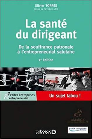 La santé du dirigeant : De la souffrance patronale à l'entrepreneuriat salutaire - Olivier TORRES