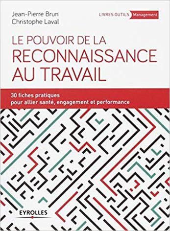 Le pouvoir de la reconnaissance au travail: 30 fiches pratiques pour allier santé, engagement et performance - Jean-Pierre BRUN / Christophe LAVAL
