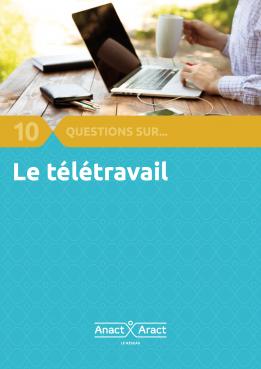 10 questions sur ... le télétravail - ANACT