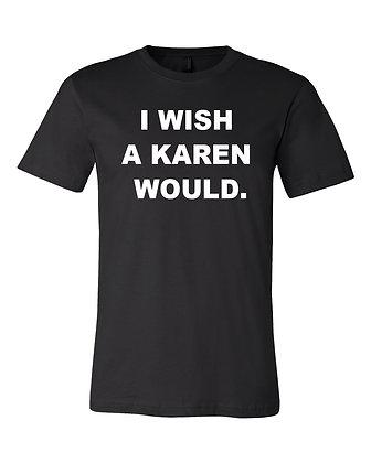 I Wish A Karen Would T-Shirt