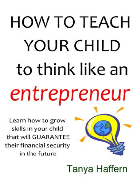 How to teach your child to think like an ENTREPRENEUR