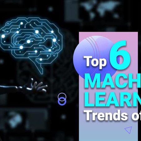 Top 6 Machine Learning Trends of 2021