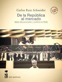 """Reseña bibliográfica: Mi lectura: """"De la República al Mercado. Ideas educacionales y política en Chi"""