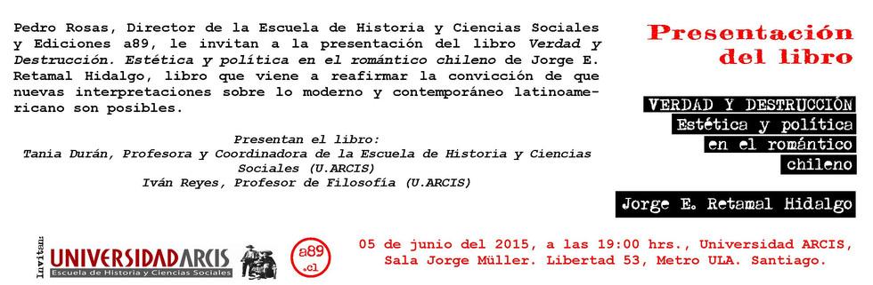 """invitacion arcis """"Verdad y Destrucción. Estética y política en el Romántico Chileno"""".jpg"""