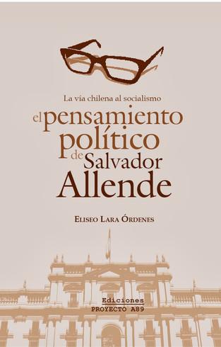 La vía chilena al socialismo. Pensamiento político de Salvador Allende
